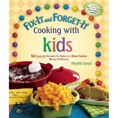 Fix-It and Forget-It Cooking with Kids : 50 Favorite Recipes to Make in a Slow Cooker, Revised & Updated