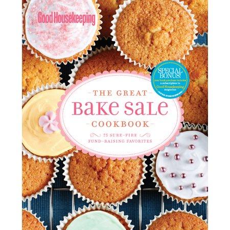 Good Housekeeping The Great Bake Sale Cookbook: 75 Sure-Fire Fund-Raising Favorites, Westmoreland, Susan