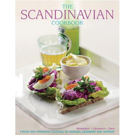 The Scandinavian Cookbook : Fresh and Fragrant Cooking of Sweden, Denmark and Norway