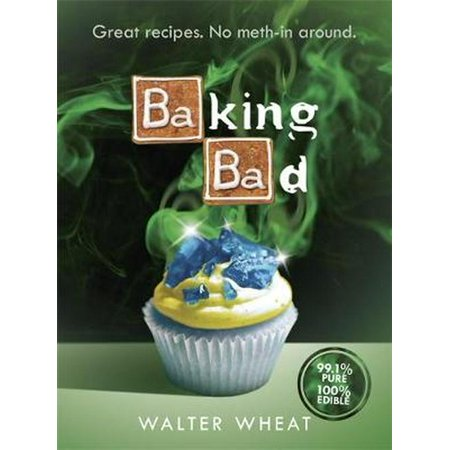 Baking Bad: Great Recipes. No Meth-In Around (Hardcover)