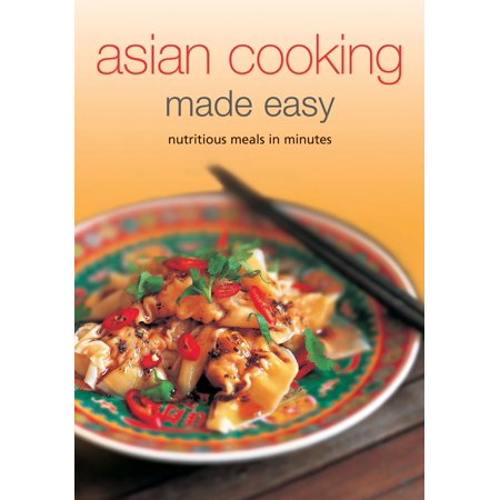 Asian Cooking Made Easy : Nurtitious Meals in Minutes