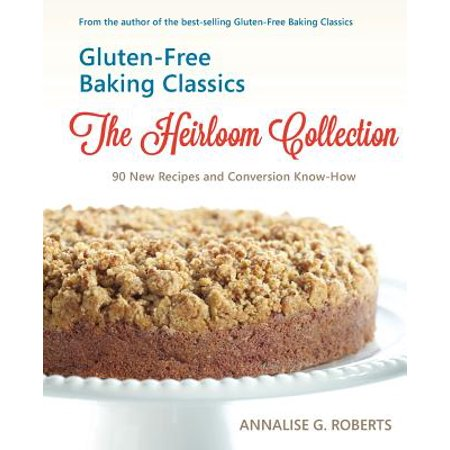 Gluten-Free Baking Classics-The Heirloom Collection : 90 New Recipes and Conversion Know-How