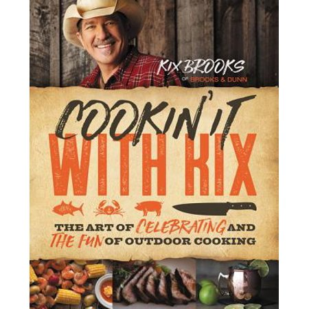 Cookin' It with Kix : The Art of Celebrating and the Fun of Outdoor Cooking