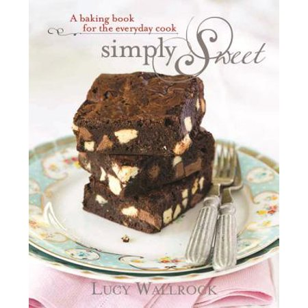 Simply Sweet : A Baking Book for the Everyday Cook