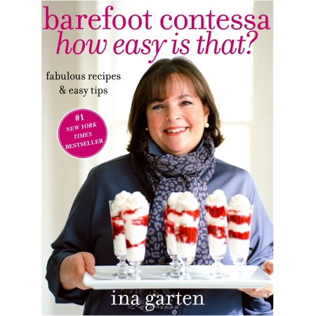 Barefoot Contessa How Easy Is That? : Fabulous Recipes & Easy Tips