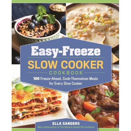Easy-Freeze Slow Cooker Cookbook : 100 Freeze-Ahead, Cook-Themselves Meals for Every Slow Cooker