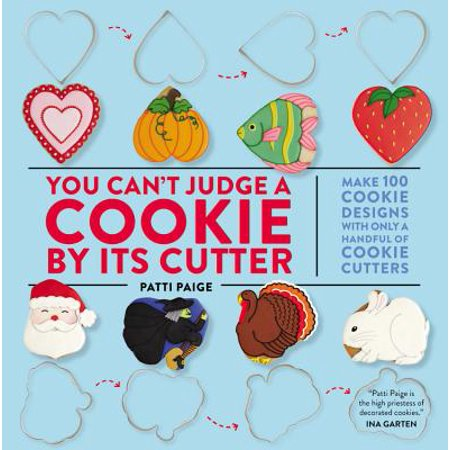 You Can't Judge a Cookie by Its Cutter : Make 100 Cookie Designs with Only a Handful of Cookie Cutters