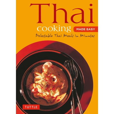 Thai Cooking Made Easy : Delectable Thai Meals in Minutes - Revised 2nd Edition (Thai Cookbook)