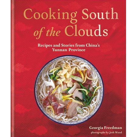 Cooking South of the Clouds : Recipes and Stories from Chinas Yunnan Province