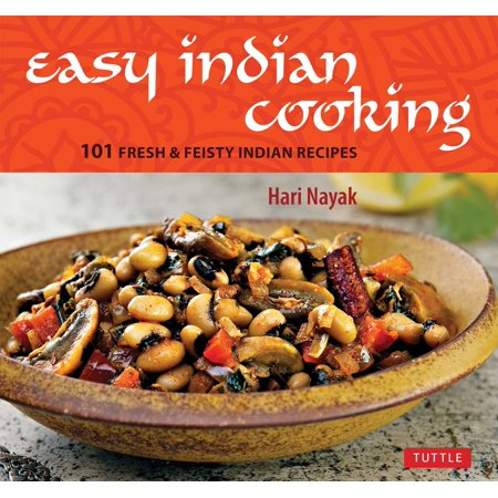 Easy Indian Cooking : 101 Fresh & Feisty Indian Recipes