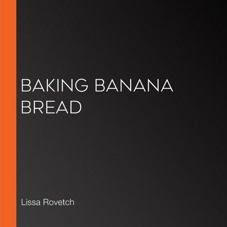 Baking Banana Bread - Audiobook