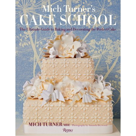 Mich Turner's Cake School : The Ultimate Guide to Baking and Decorating the Perfect Cake