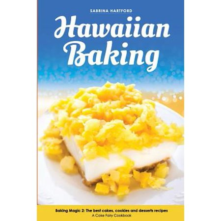 Hawaiian Baking : Baking Magic 2 the Best Cakes, Cookies and Desserts Recipes