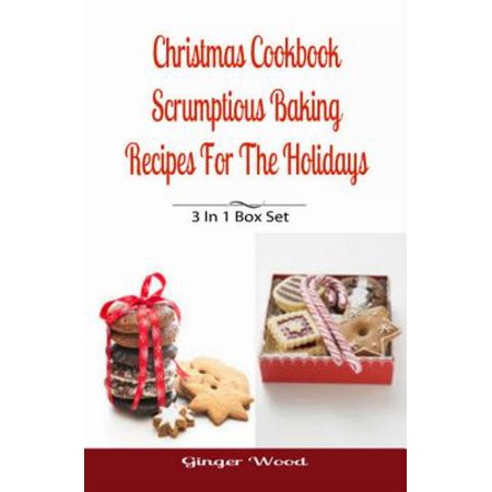 Christmas Cookbook: Scrumptious Baking Recipes For The Holidays - eBook