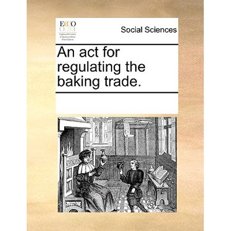 An ACT for Regulating the Baking Trade.