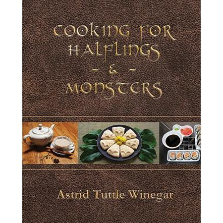 Cooking for Halflings & Monsters : 111 Comfy, Cozy Recipes for Fantasy-Loving Souls