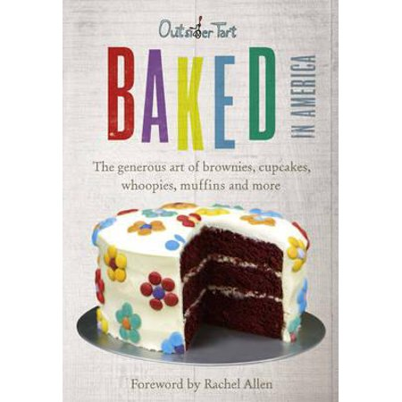 Baked in America : The Generous Art of American Baking - Brownies, Cupcakes, Muffins and More. David Muniz and David Lesniak
