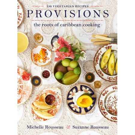 Provisions : The Roots of Caribbean Cooking--150 Vegetarian Recipes