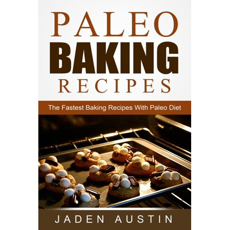 Paleo Baking Recipes: The Fastest Baking Recipes With Paleo Diet - eBook