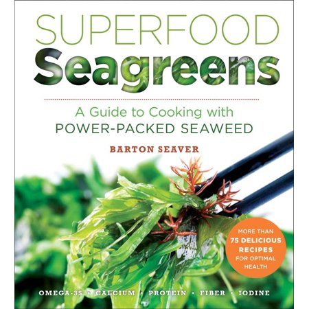 Superfood Seagreens : A Guide to Cooking with Power-Packed Seaweed