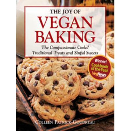 The Joy of Vegan Baking: The Compassionate Cooks' Traditional Treats and Sinful Sweets - eBook