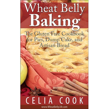 Wheat Belly Baking: The Gluten Free Cookbook for Pies, Dump Cake, and Artisan Bread - eBook
