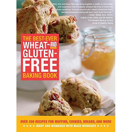 The Best-Ever Wheat-and Gluten-Free Baking Book: Over 200 Recipes for Muffins, Cookies, Breads, and More - eBook