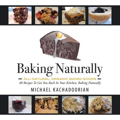 Baking Naturally : 40 Recipes to Get You Back in Your Kitchen, Baking Naturally