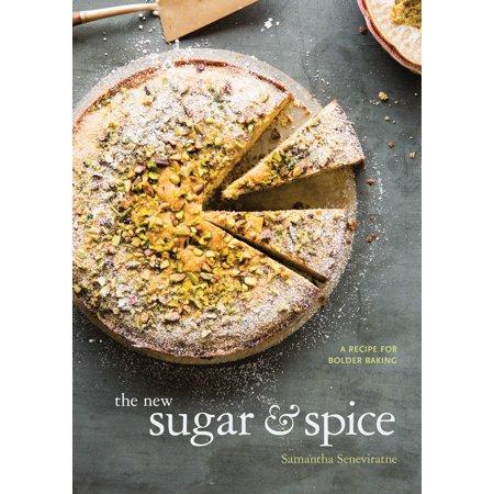 The New Sugar & Spice : A Recipe for Bolder Baking