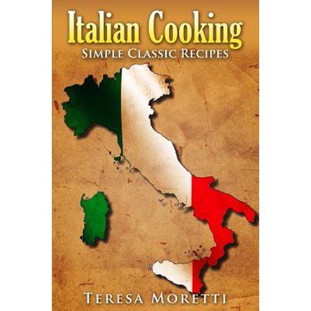 Italian Cooking : Simple Classic Recipes