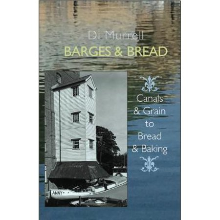 Barges & Bread : Canals & Grains to Bread & Baking
