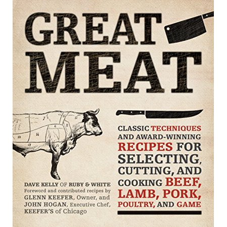Great Meat : Classic Techniques and Award-Winning Recipes for Selecting, Cutting, and Cooking Beef, Lamb, Pork, Poultry, and Game