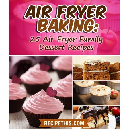 Air Fryer Baking: 25 Air Fryer Family Dessert Recipes - eBook