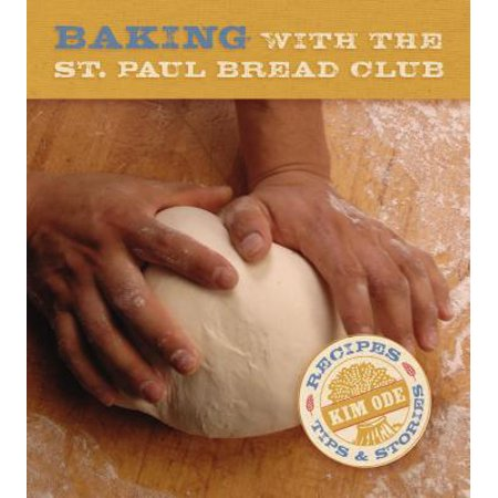 Baking with the St. Paul Bread Club : Recipes, Tips and Stories