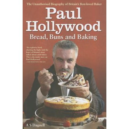 Paul Hollywood : Bread, Buns and Baking