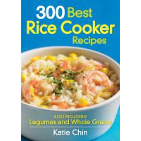 300 Best Rice Cooker Recipes : Also Including Legumes and Whole Grains