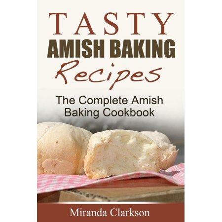 Tasty Amish Baking Recipes: The Complete Amish Baking Cookbook - eBook