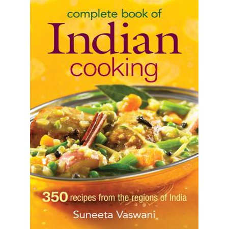 Complete Book of Indian Cooking : 350 Recipes from the Regions of India