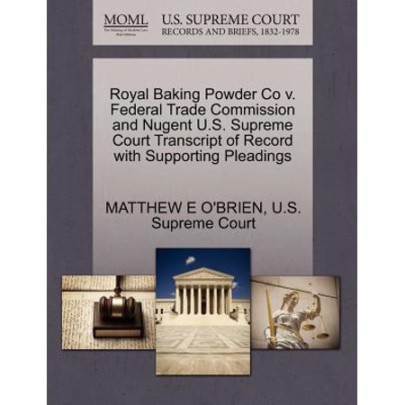 Royal Baking Powder Co V. Federal Trade Commission and Nugent U.S. Supreme Court Transcript of Record with Supporting Pleadings