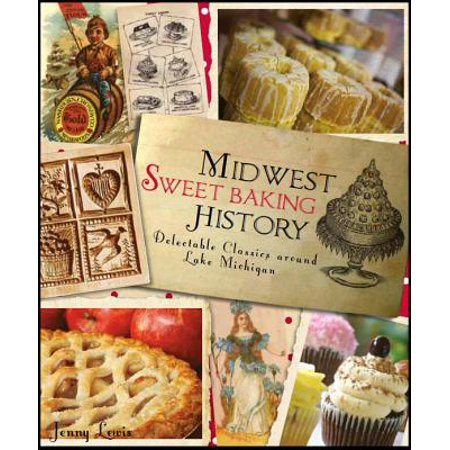 Midwest Sweet Baking History: : Delectable Classics Around Lake Michigan