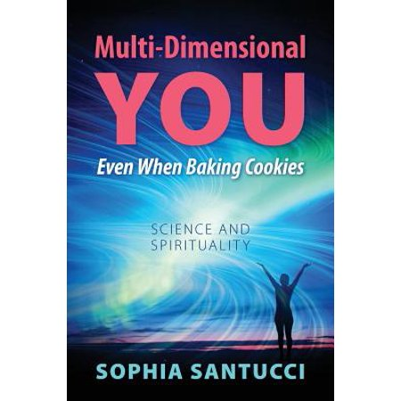 Multi-Dimensional You Even When Baking Cookies : Science and Spirituality