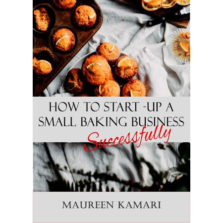 How to Start-Up A Small Baking Business Successfully - eBook