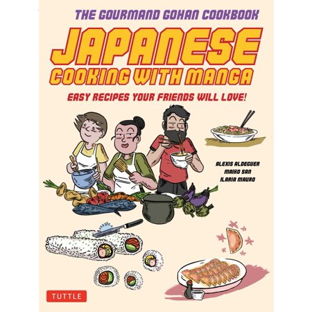 Japanese Cooking with Manga : The Gourmand Gohan Cookbook - 59 Easy Recipes Your Friends will Love!