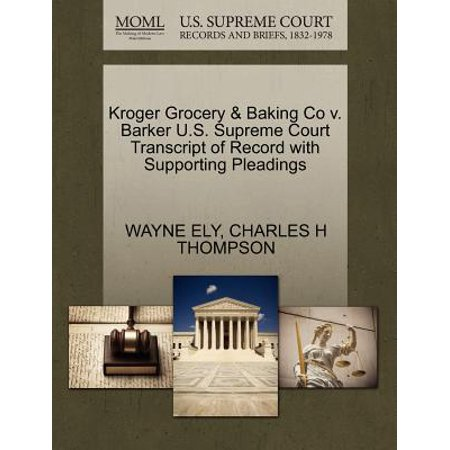 Kroger Grocery & Baking Co V. Barker U.S. Supreme Court Transcript of Record with Supporting Pleadings