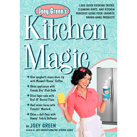 Joey Green's Kitchen Magic : 1,882 Quick Cooking Tricks, Cleaning Hints, and Kitchen Remedies Using Your Favorite Brand-Name Products