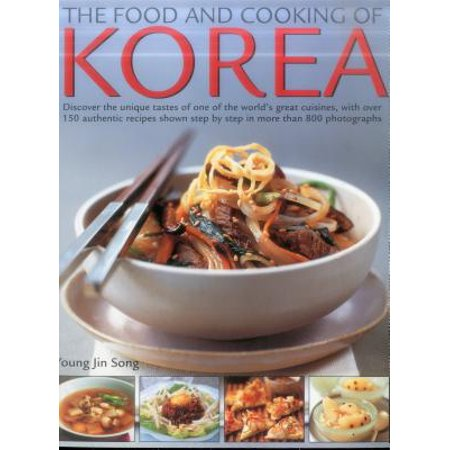 Food & Cooking of Korea : Discover the Unique Tastes and Spicy Flavours of One of the World's Great Cuisines with Over 150 Authentic Recipes Shown Step-By-Step in More Than 800 Photographs