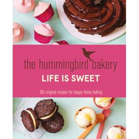 The Hummingbird Bakery Life is Sweet: 100 original recipes for happy home baking - eBook