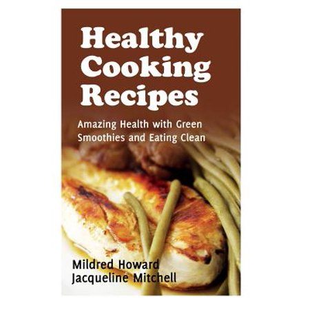 Healthy Cooking Recipes : Amazing Health with Green Smoothies and Eating Clean