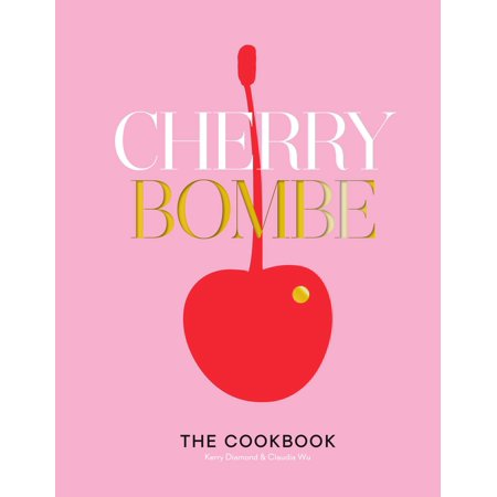 Cherry Bombe : The Cookbook