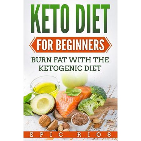 Keto Diet for Beginners : Burn Fat with the Ketogenic Diet